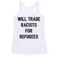 Will Trade Racists For Refugees Racerback