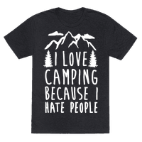 I Love Camping Because I Hate People