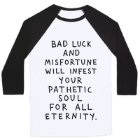 Bad Luck And Misfortune Will Infest Your Pathetic Soul For All Eternity Baseball