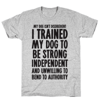 I Trained My Dog To Be Strong, Independent, and Unwilling