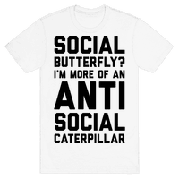 Social Butterfly I'm More Of An Antisocial Caterpillar