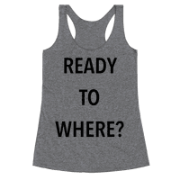 Ready To Where?