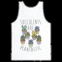 Succulents Are Plantastic Tank