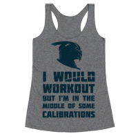 I Would Workout But I'm In The Middle of Some Calibrations