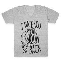 I Hate You To The Moon and Back Vneck