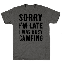 Sorry I'm Late I Was Busy Camping Tee