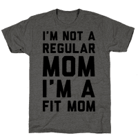 I'm Not a Regular Mom I'm a Fit Mom