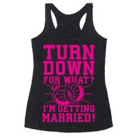 Turn Down for What? I'm Gettin Married! Racerback