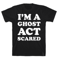 I'm a Ghost Act Scared