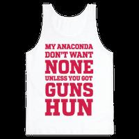 My Anaconda Don't Want None Unless You Got Guns Hun