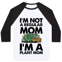 I'm Not a Regular Mom I'm a Plant Mom