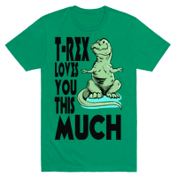 T-Rex Loves you This Much
