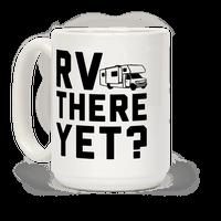 RV There Yet? Mug