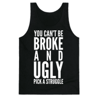 You Can't Be Broke and Ugly Pick a Struggle