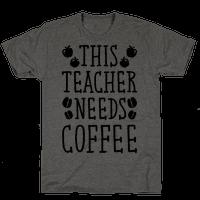 This Teacher Needs Coffee Tee