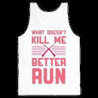 What Doesn't Kill Me Better Run