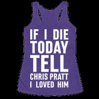 If I Die Today Tell Chris Pratt I Loved Him