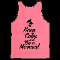 Keep Calm and Be A Mermaid