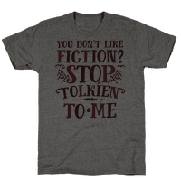 You Don't Like Fiction? Stop Tolkien to Me