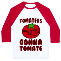 Tomaters Gonna Tomate