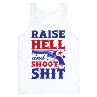 Raise Hell And Shoot Shit Tank