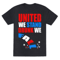 United We Stand. Drunk We Fall!