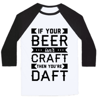 If Your Beer Isn't Craft Then You're Daft Baseball