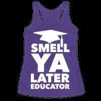 Smell Ya Later Educator Racerback