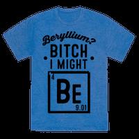 Beryllium? Bitch I Might Be.