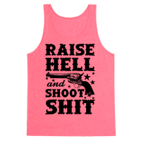 Raise Hell And Shoot Shit
