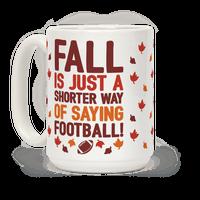 Fall Is Just A Shorter Way of Saying Football Mug