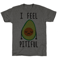 I Feel Pitiful Avocado Tee