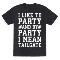 I Like To Party and By Party I Mean Tailgate White Print Tee