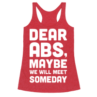 Dear Abs, Maybe We Will Meet Someday Racerback