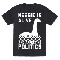 Nessie Is Alive And Affecting Politics White Tee