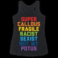 Super Callous Fragile Racist Sexist Not My Potus Racerback