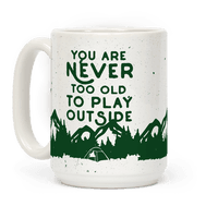 You Are Never Too Old To Play Outside Mug