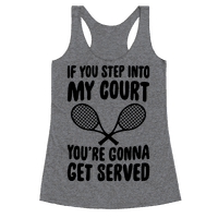 If You Step Into My Court, You're Gonna Get Served