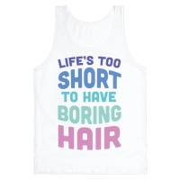 Life's Too Short To Have Boring Hair Tank