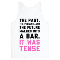 The Past, Present, and the Future Walked into a Bar. It Was Tense.