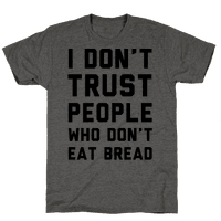 I Don't Trust People Who Don't Eat Bread