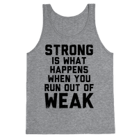 Strong Happens When You Run Out of Weak (Tank)