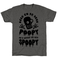 Hold on to Your Poopy It's About to Get Spoopy Tee