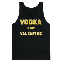 Vodka Is My Valentine (gold)