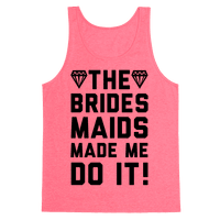 The Bridesmaids Made Me Do It Tank