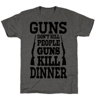 Gun's Don't Kill People. They Kill Dinner.