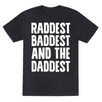 Raddest Baddest and The Daddest Tee