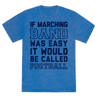 If Marching Band Was Easy It Would Be Called Football