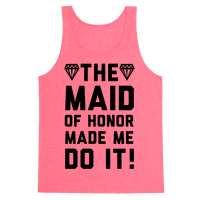 The Maid of Honor Made Me Do It Tank