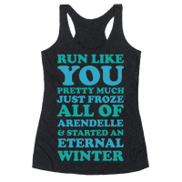 Run Like You Pretty Much Just Froze All of Arendelle Racerback